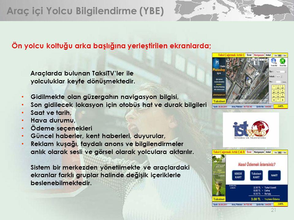 21 Araç içi Yolcu Bilgilendirme (YBE) Araçlarda bulunan TaksiTV'ler ile yolculuklar keyfe dönüşmektedir. • Gidilmekte olan güzergahın navigasyon bilgi