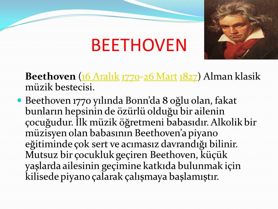 BEETHOVEN Beethoven (16 Aralık 1770-26 Mart 1827) Alman klasik müzik bestecisi.16 Aralık177026 Mart1827  Beethoven 1770 yılında Bonn'da 8 oğlu olan,