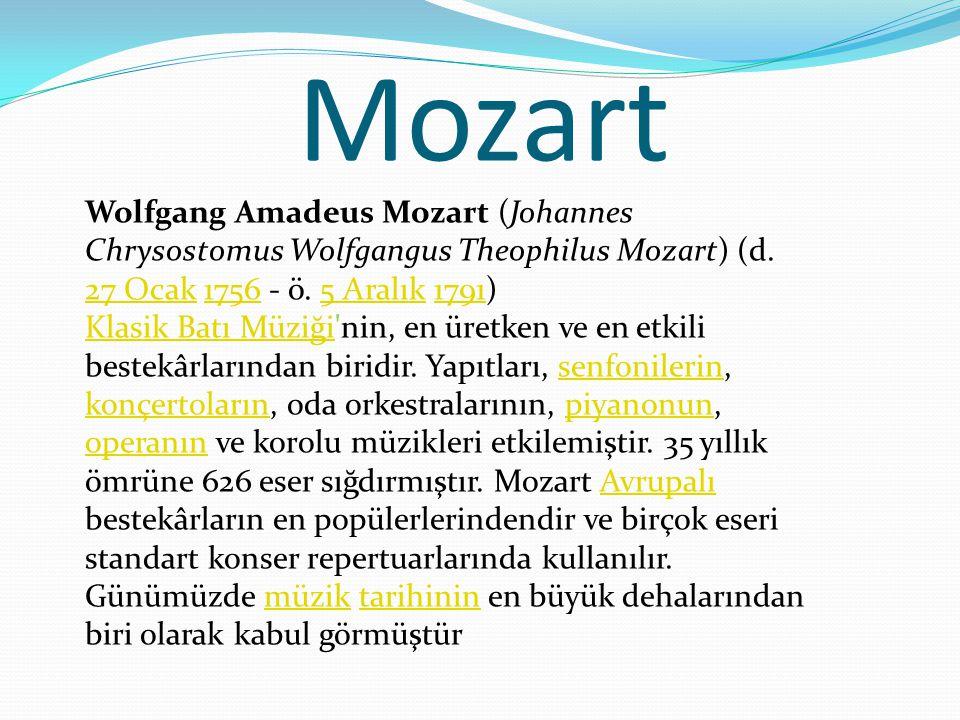 Mozart Wolfgang Amadeus Mozart (Johannes Chrysostomus Wolfgangus Theophilus Mozart) (d. 27 Ocak 1756 - ö. 5 Aralık 1791) Klasik Batı Müziği'nin, en ür