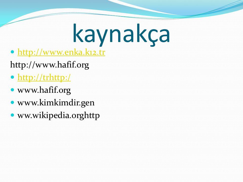 kaynakça  http://www.enka.k12.tr http://www.enka.k12.tr http://www.hafif.org  http://trhttp:/ http://trhttp:/  www.hafif.org  www.kimkimdir.gen 