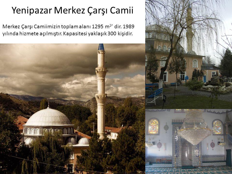 Yenipazar Merkez Çarşı Camii Merkez Çarşı Camiimizin toplam alanı 1295 m 2 ' dir. 1989 yılında hizmete açılmıştır. Kapasitesi yaklaşık 300 kişidir.