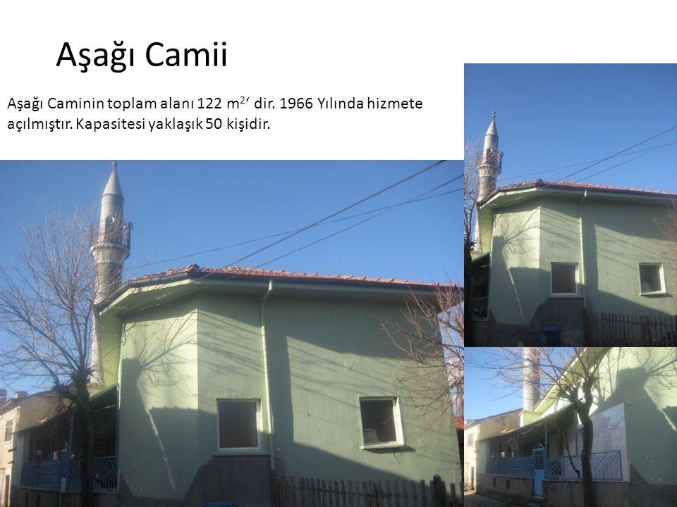 Aşağı Camii Aşağı Caminin toplam alanı 122 m 2 ' dir. 1966 Yılında hizmete açılmıştır. Kapasitesi yaklaşık 50 kişidir.