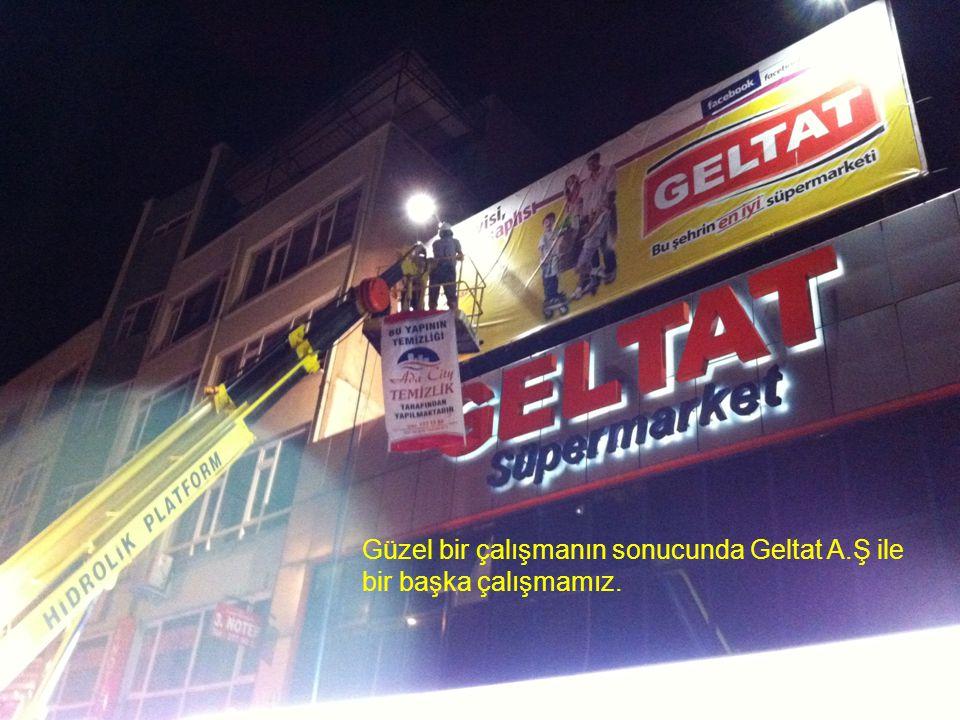 Güzel bir çalışmanın sonucunda Geltat A.Ş ile bir başka çalışmamız.
