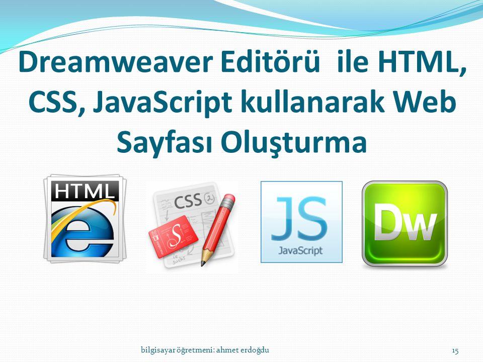 Dreamweaver Editörü ile HTML, CSS, JavaScript kullanarak Web Sayfası Oluşturma bilgisayar öğretmeni: ahmet erdoğdu15
