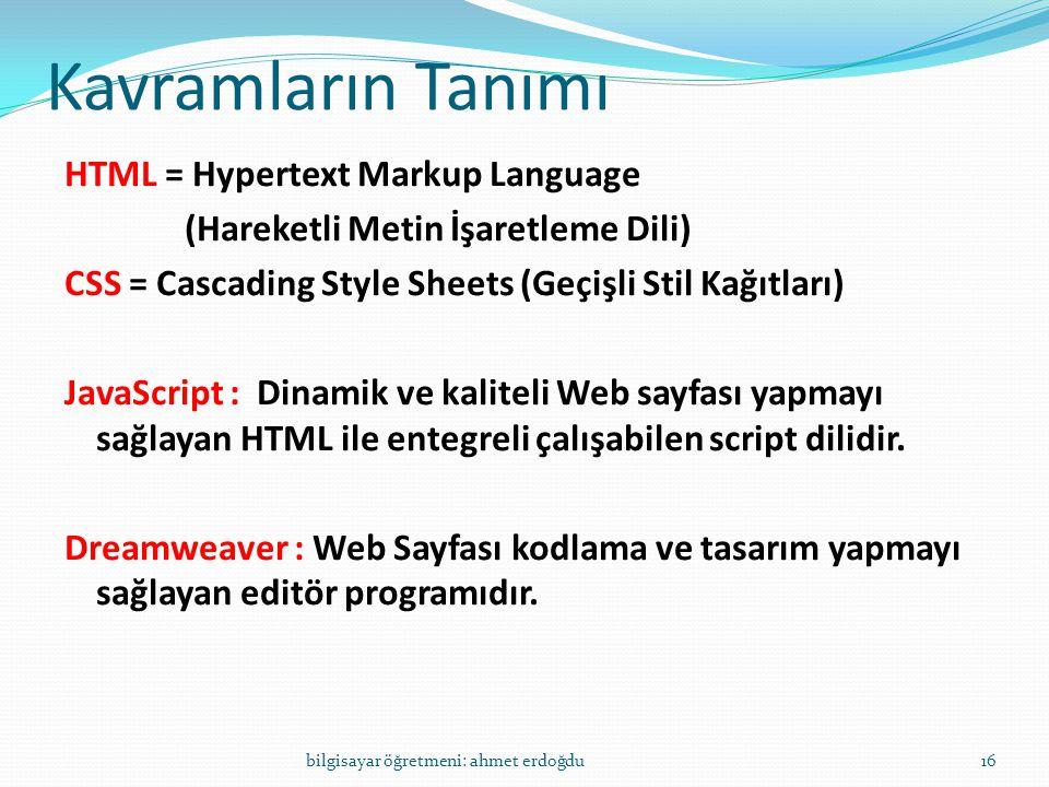 Kavramların Tanımı HTML = Hypertext Markup Language (Hareketli Metin İşaretleme Dili) CSS = Cascading Style Sheets (Geçişli Stil Kağıtları) JavaScript