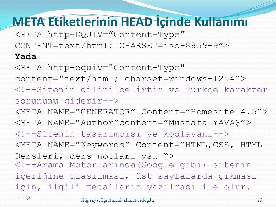 META Etiketlerinin HEAD İçinde Kullanımı bilgisayar öğretmeni: ahmet erdoğdu26 Yada