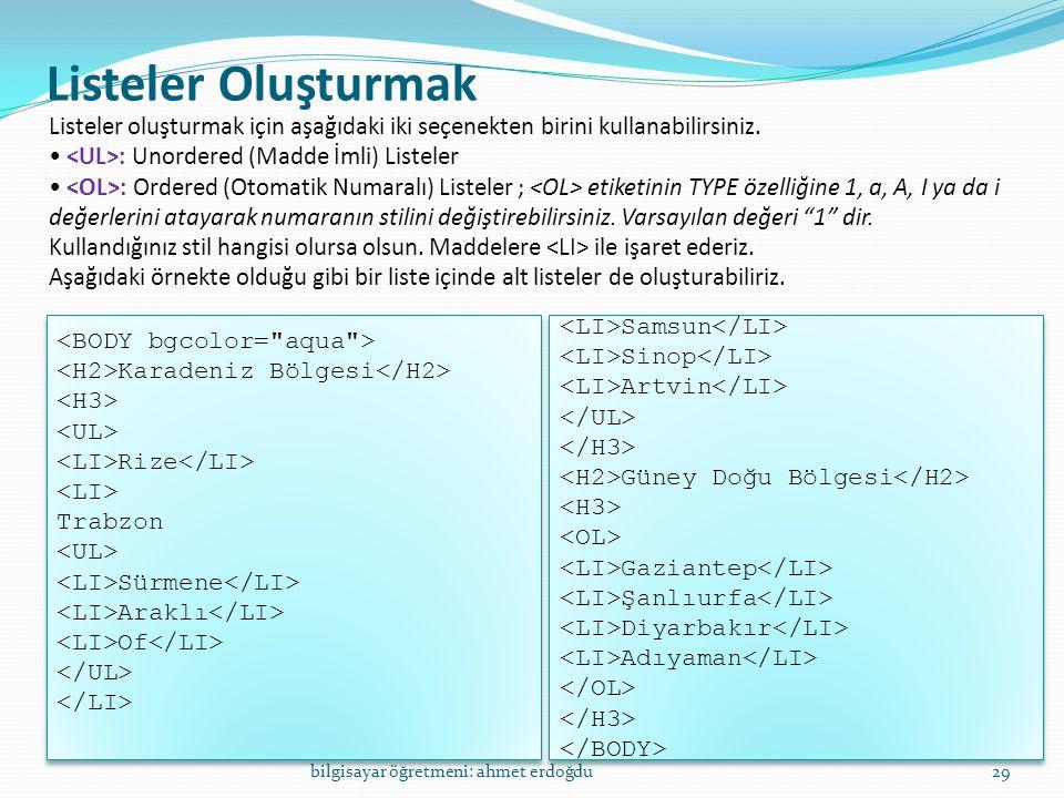 Listeler Oluşturmak bilgisayar öğretmeni: ahmet erdoğdu29 Listeler oluşturmak için aşağıdaki iki seçenekten birini kullanabilirsiniz. • : Unordered (M