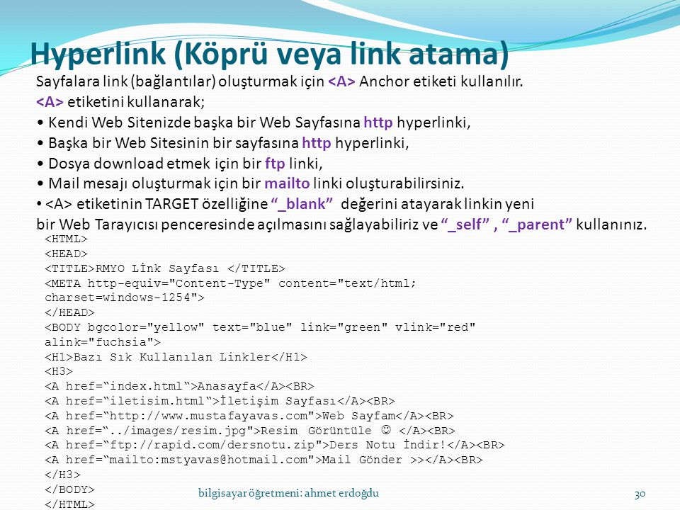 Hyperlink (Köprü veya link atama) bilgisayar öğretmeni: ahmet erdoğdu30 Sayfalara link (bağlantılar) oluşturmak için Anchor etiketi kullanılır. etiket