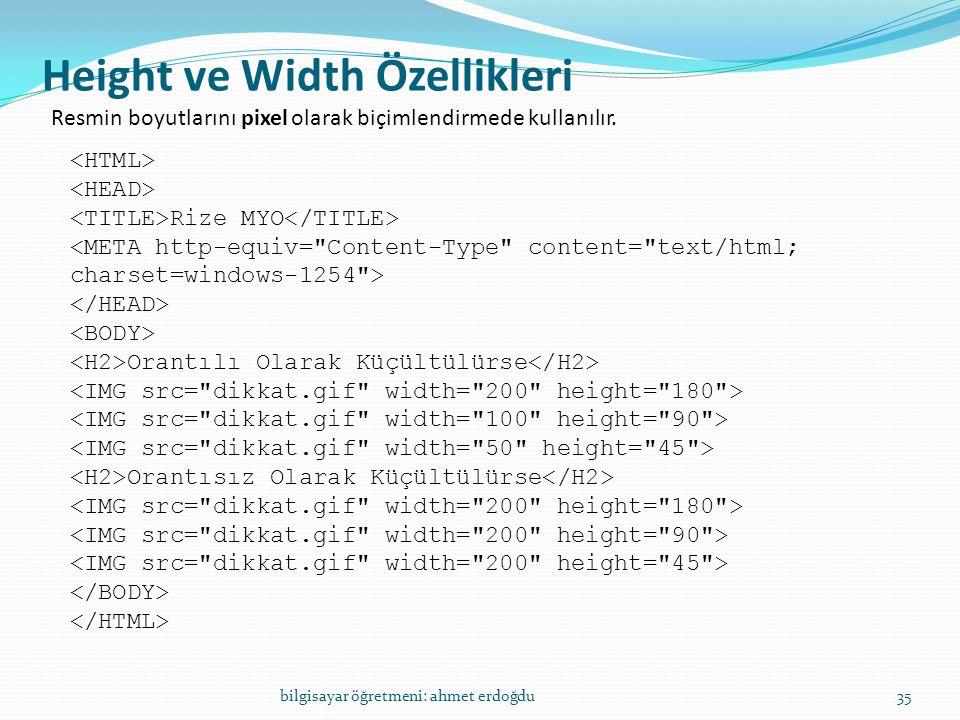 Height ve Width Özellikleri bilgisayar öğretmeni: ahmet erdoğdu35 Resmin boyutlarını pixel olarak biçimlendirmede kullanılır. Rize MYO <META http-equi