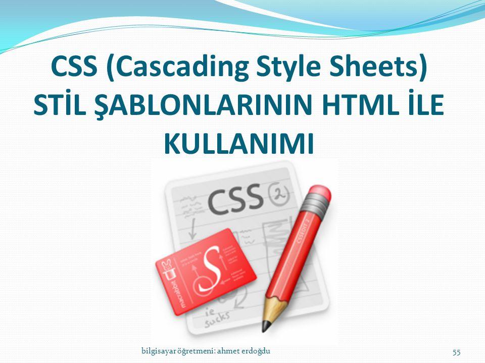 CSS (Cascading Style Sheets) STİL ŞABLONLARININ HTML İLE KULLANIMI bilgisayar öğretmeni: ahmet erdoğdu55