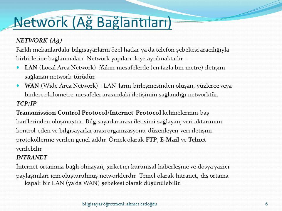 Network (Ağ Bağlantıları) NETWORK (Ağ) Farklı mekanlardaki bilgisayarların özel hatlar ya da telefon şebekesi aracılığıyla birbirlerine bağlanmaları.