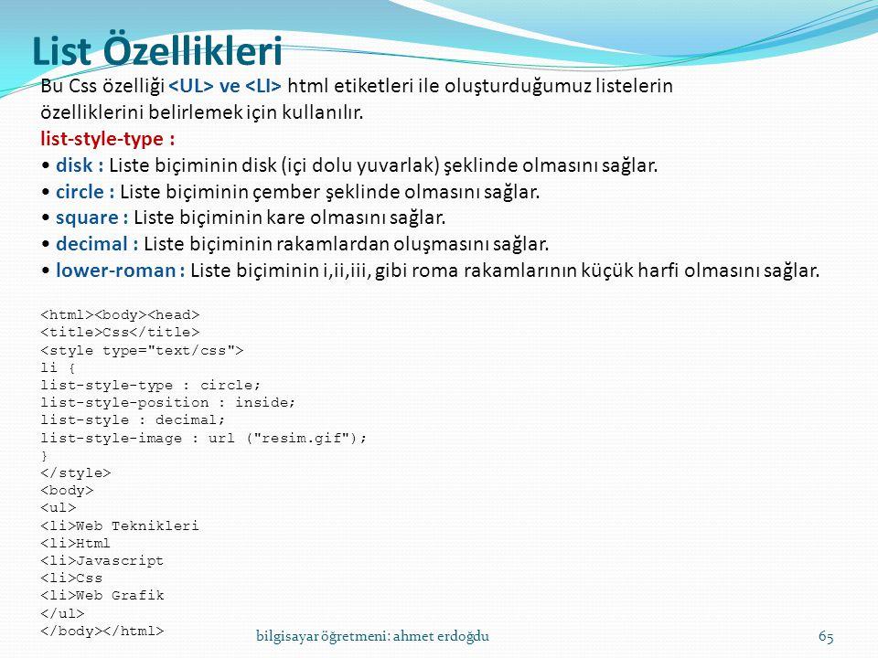 bilgisayar öğretmeni: ahmet erdoğdu65 List Özellikleri Bu Css özelliği ve html etiketleri ile oluşturduğumuz listelerin özelliklerini belirlemek için