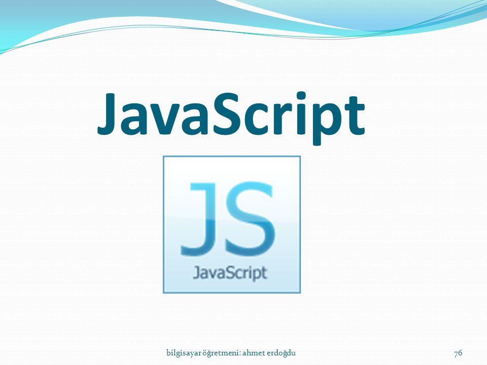 JavaScript bilgisayar öğretmeni: ahmet erdoğdu76