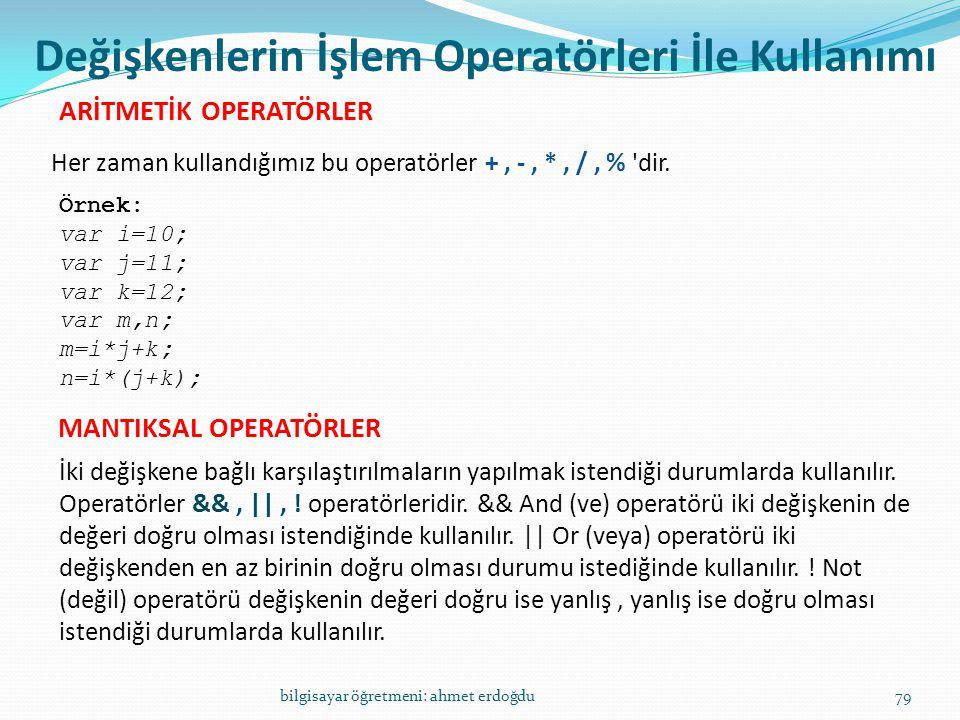 bilgisayar öğretmeni: ahmet erdoğdu79 Değişkenlerin İşlem Operatörleri İle Kullanımı ARİTMETİK OPERATÖRLER Her zaman kullandığımız bu operatörler +, -