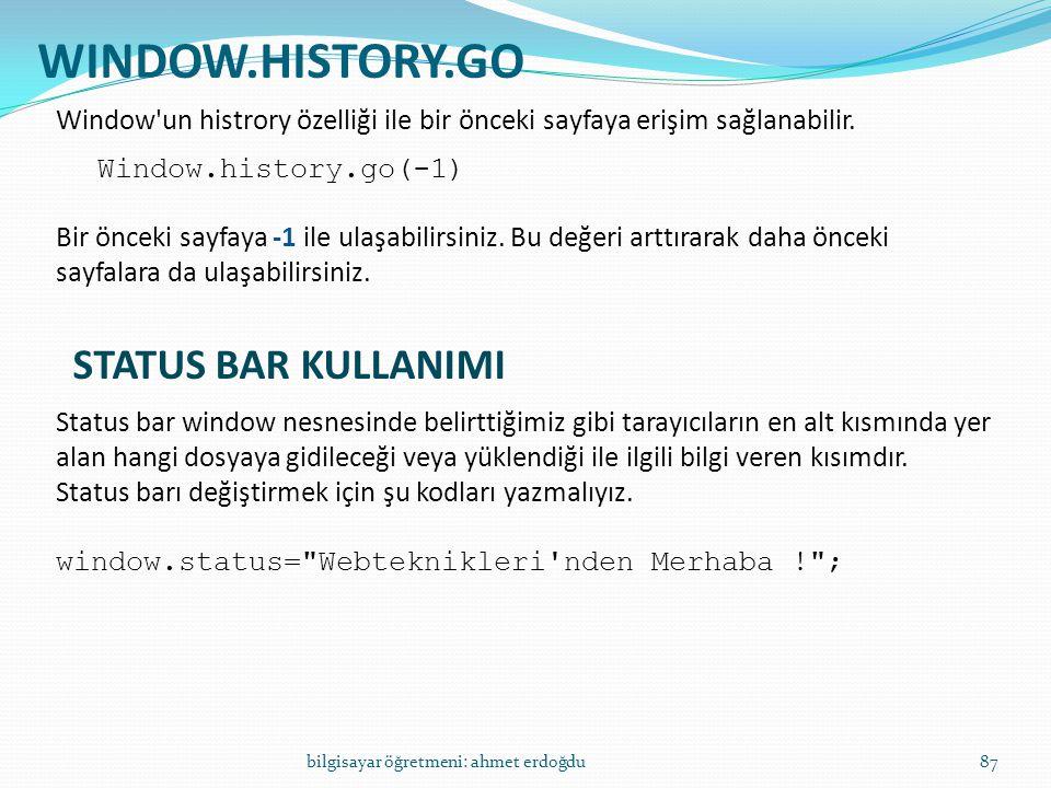 bilgisayar öğretmeni: ahmet erdoğdu87 WINDOW.HISTORY.GO Window'un histrory özelliği ile bir önceki sayfaya erişim sağlanabilir. Window.history.go(-1)