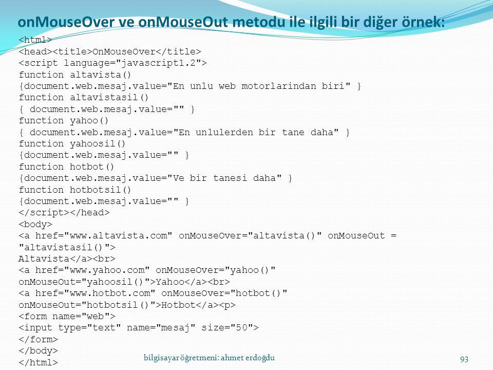 bilgisayar öğretmeni: ahmet erdoğdu93 onMouseOver ve onMouseOut metodu ile ilgili bir diğer örnek: OnMouseOver function altavista() {document.web.mesa