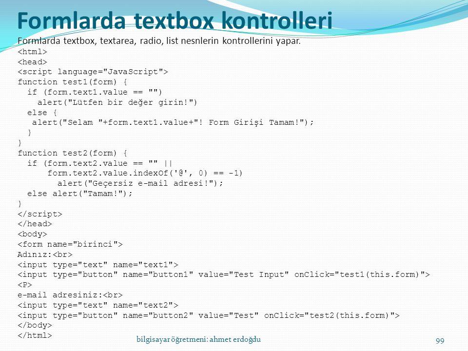 bilgisayar öğretmeni: ahmet erdoğdu99 Formlarda textbox kontrolleri Formlarda textbox, textarea, radio, list nesnlerin kontrollerini yapar. function t