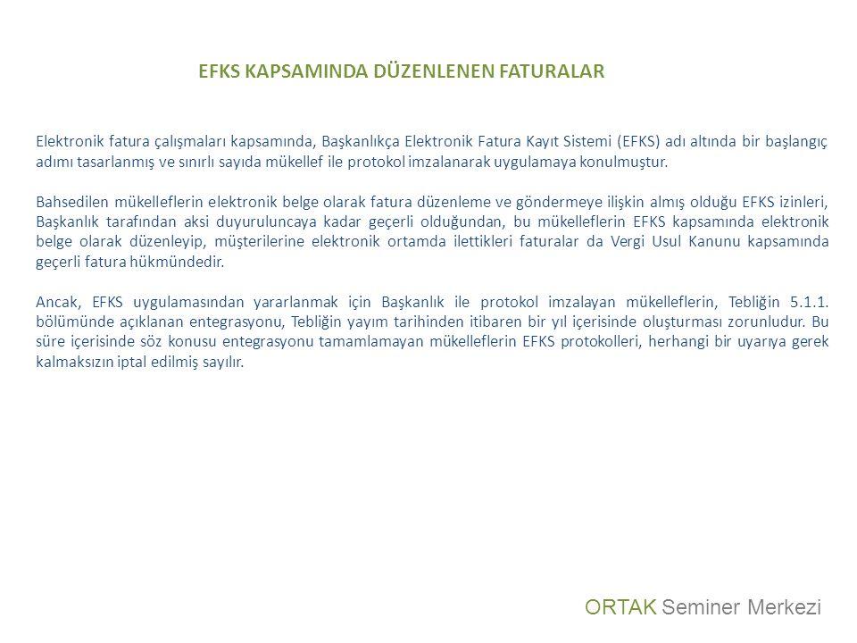 EFKS KAPSAMINDA DÜZENLENEN FATURALAR Elektronik fatura çalışmaları kapsamında, Başkanlıkça Elektronik Fatura Kayıt Sistemi (EFKS) adı altında bir başlangıç adımı tasarlanmış ve sınırlı sayıda mükellef ile protokol imzalanarak uygulamaya konulmuştur.