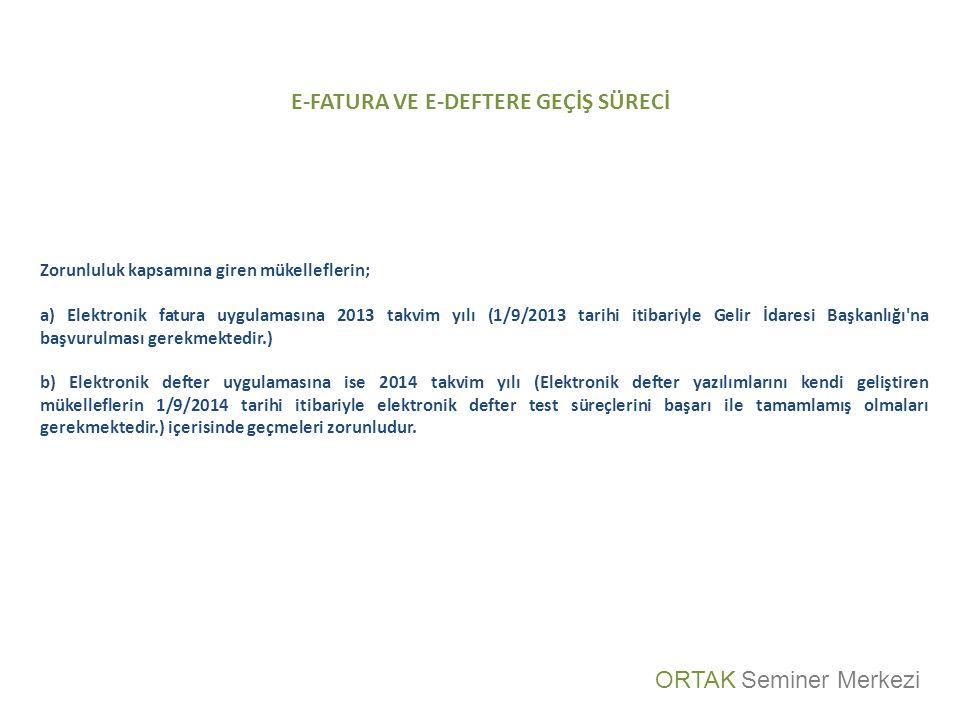 E-FATURA VE E-DEFTERE GEÇİŞ SÜRECİ Zorunluluk kapsamına giren mükelleflerin; a) Elektronik fatura uygulamasına 2013 takvim yılı (1/9/2013 tarihi itibariyle Gelir İdaresi Başkanlığı na başvurulması gerekmektedir.) b) Elektronik defter uygulamasına ise 2014 takvim yılı (Elektronik defter yazılımlarını kendi geliştiren mükelleflerin 1/9/2014 tarihi itibariyle elektronik defter test süreçlerini başarı ile tamamlamış olmaları gerekmektedir.) içerisinde geçmeleri zorunludur.