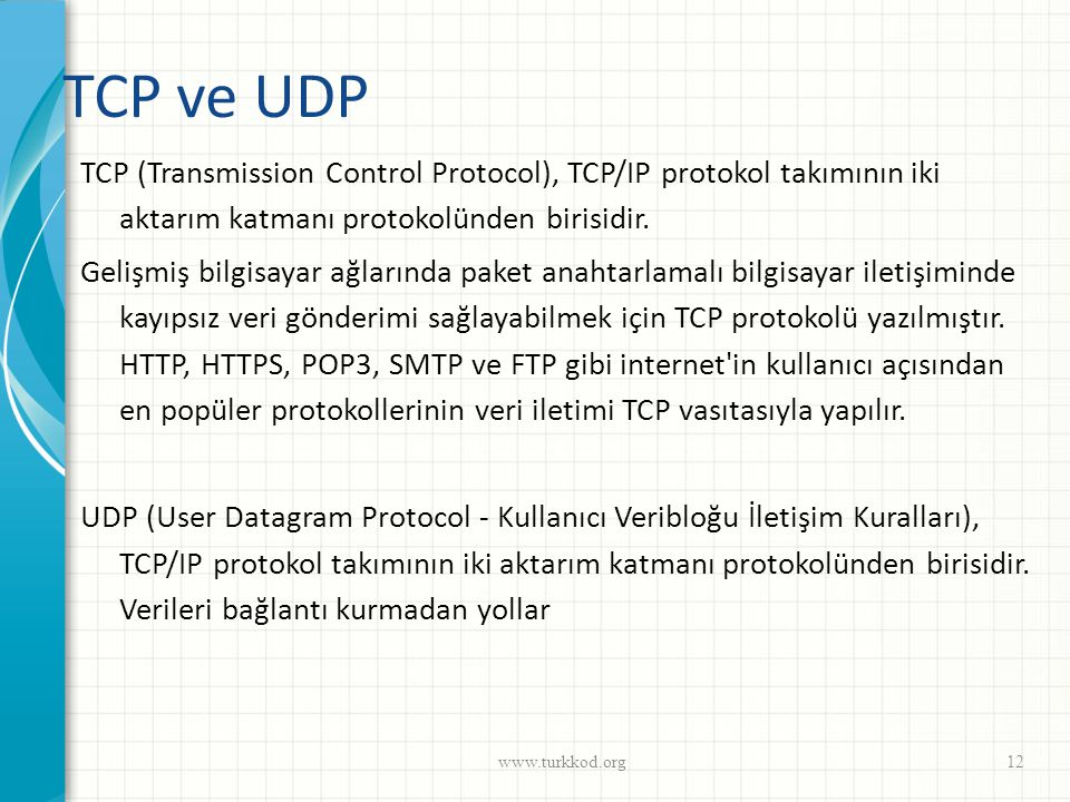 TCP ve UDP TCP (Transmission Control Protocol), TCP/IP protokol takımının iki aktarım katmanı protokolünden birisidir. Gelişmiş bilgisayar ağlarında p