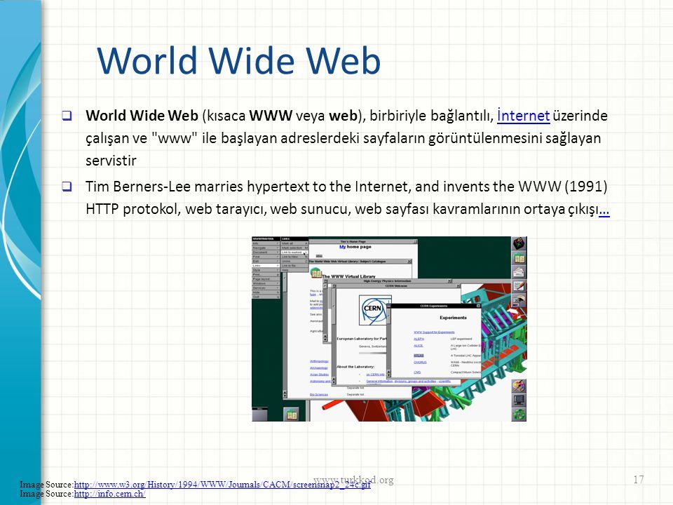 World Wide Web  World Wide Web (kısaca WWW veya web), birbiriyle bağlantılı, İnternet üzerinde çalışan ve
