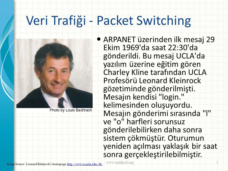 Veri Trafiği - Packet Switching  ARPANET üzerinden ilk mesaj 29 Ekim 1969'da saat 22:30'da gönderildi. Bu mesaj UCLA'da yazılım üzerine eğitim gören