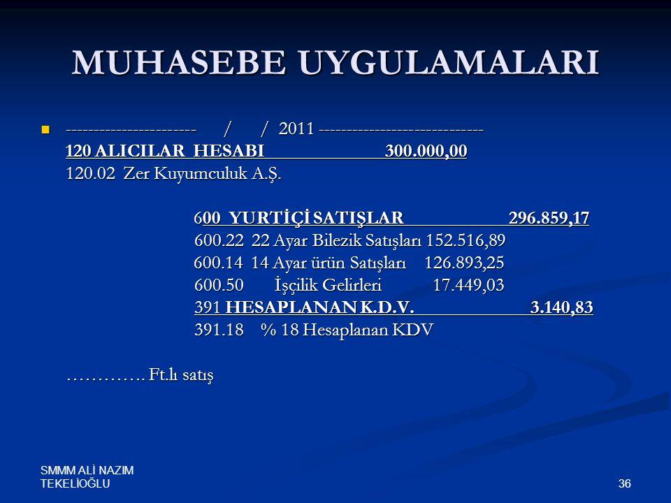 SMMM ALİ NAZIM TEKELİOĞLU 36 MUHASEBE UYGULAMALARI  ----------------------- / / 2011 ----------------------------- 120 ALICILAR HESABI 300.000,00 120