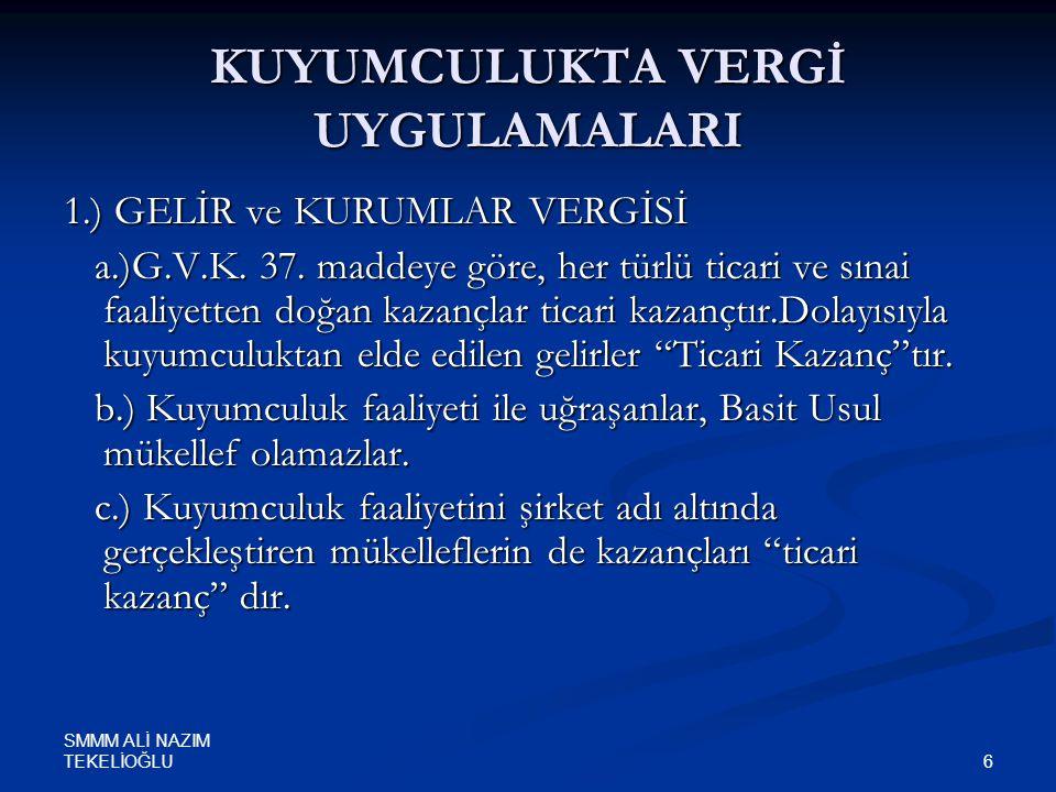 SMMM ALİ NAZIM TEKELİOĞLU 6 KUYUMCULUKTA VERGİ UYGULAMALARI 1.) GELİR ve KURUMLAR VERGİSİ a.)G.V.K. 37. maddeye göre, her türlü ticari ve sınai faaliy