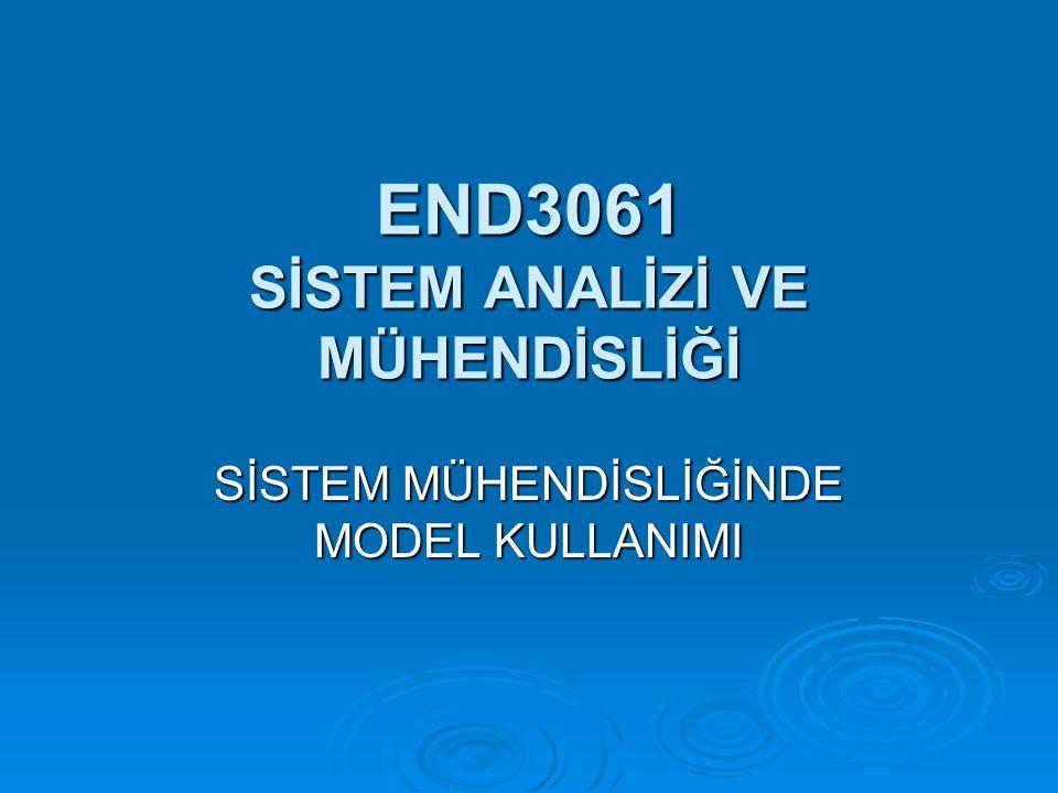 END3061 SİSTEM ANALİZİ VE MÜHENDİSLİĞİ SİSTEM MÜHENDİSLİĞİNDE MODEL KULLANIMI