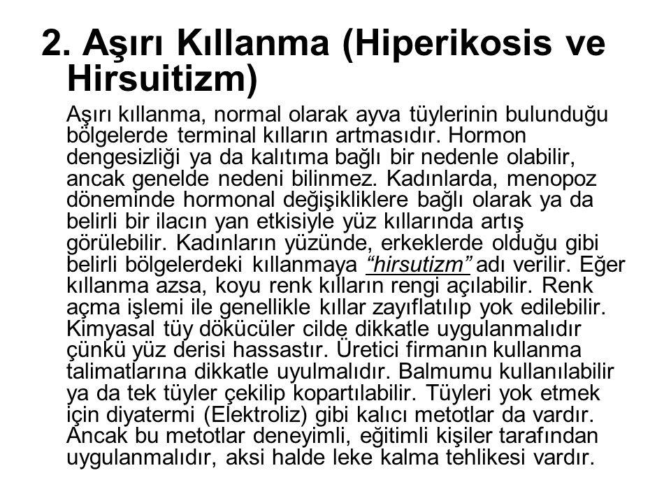 2. Aşırı Kıllanma (Hiperikosis ve Hirsuitizm) Aşırı kıllanma, normal olarak ayva tüylerinin bulunduğu bölgelerde terminal kılların artmasıdır. Hormon