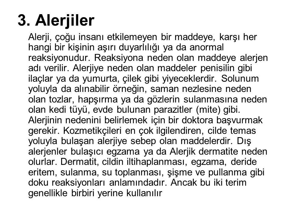 3. Alerjiler Alerji, çoğu insanı etkilemeyen bir maddeye, karşı her hangi bir kişinin aşırı duyarlılığı ya da anormal reaksiyonudur. Reaksiyona neden