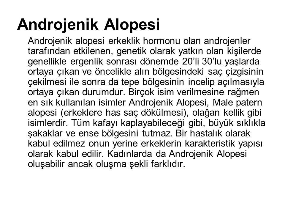 Androjenik Alopesi Androjenik alopesi erkeklik hormonu olan androjenler tarafından etkilenen, genetik olarak yatkın olan kişilerde genellikle ergenlik