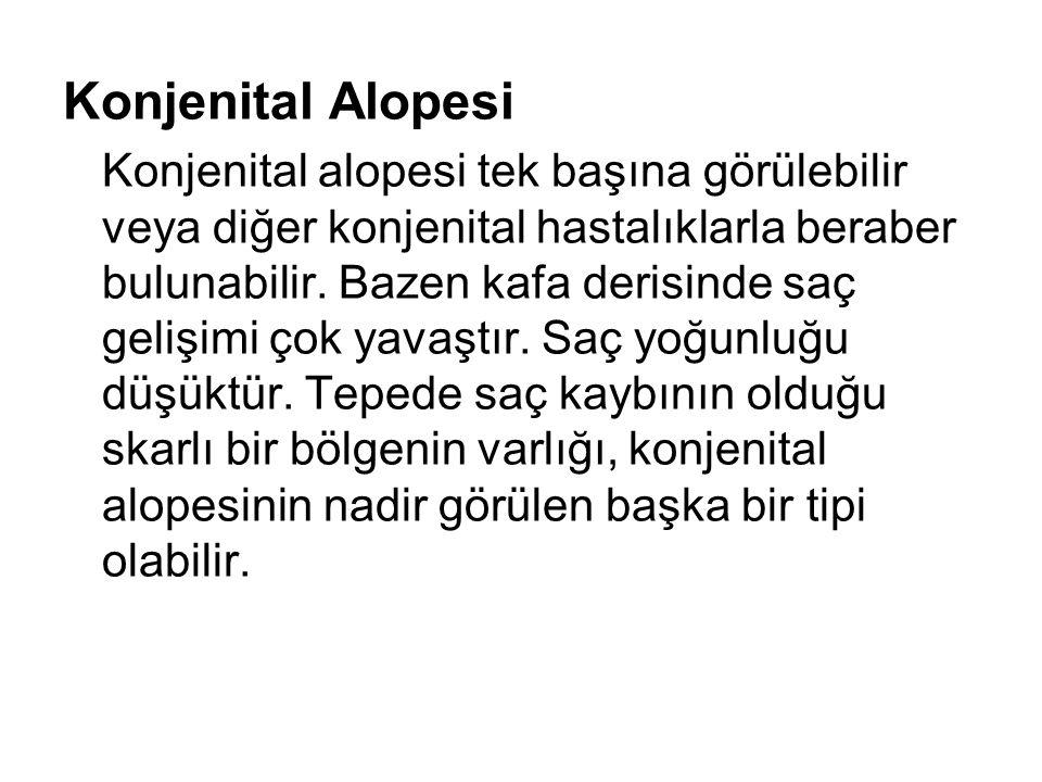 Konjenital Alopesi Konjenital alopesi tek başına görülebilir veya diğer konjenital hastalıklarla beraber bulunabilir. Bazen kafa derisinde saç gelişim