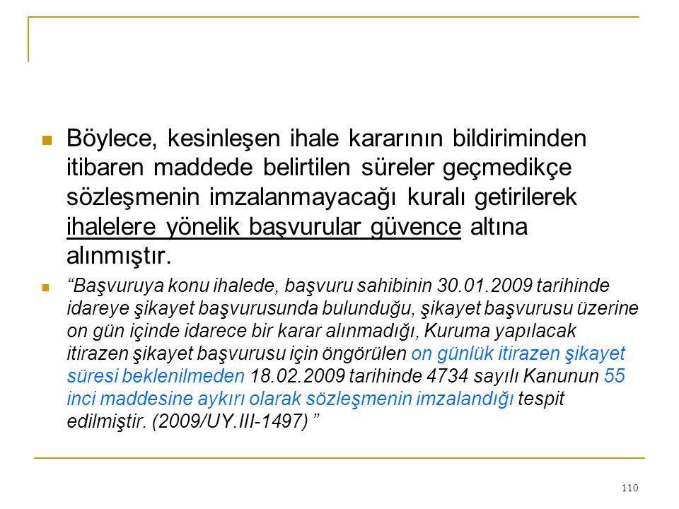 110  Böylece, kesinleşen ihale kararının bildiriminden itibaren maddede belirtilen süreler geçmedikçe sözleşmenin imzalanmayacağı kuralı getirilerek ihalelere yönelik başvurular güvence altına alınmıştır.