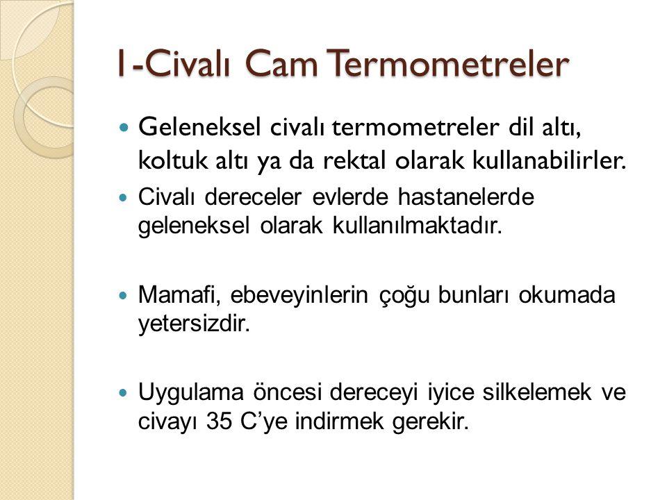 1-Civalı Cam Termometreler  Geleneksel civalı termometreler dil altı, koltuk altı ya da rektal olarak kullanabilirler.