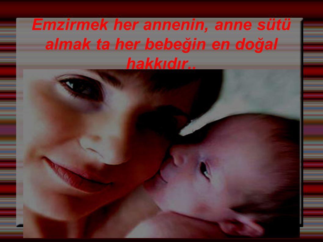 Emzirmek her annenin, anne sütü almak ta her bebeğin en doğal hakkıdır..