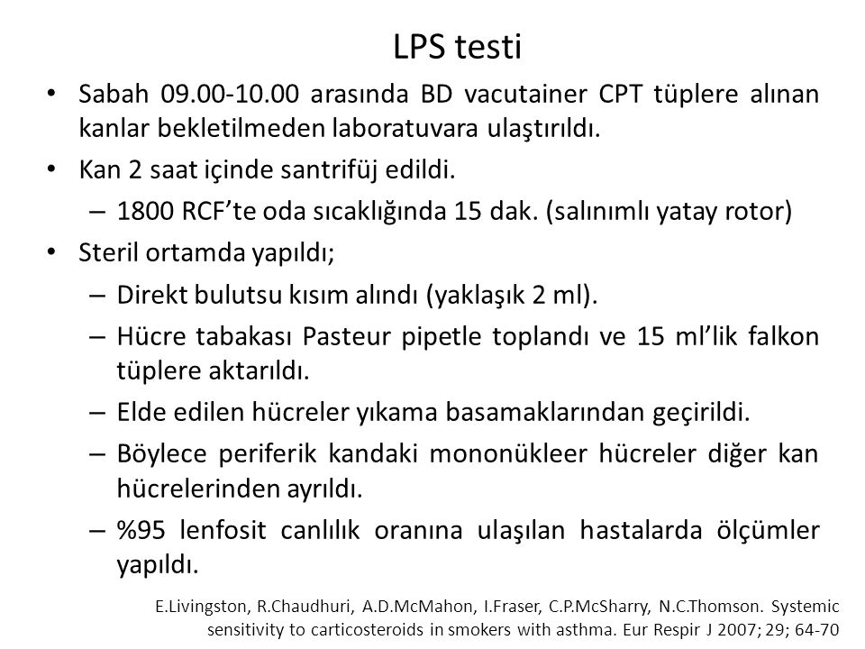 LPS testi • Sabah 09.00-10.00 arasında BD vacutainer CPT tüplere alınan kanlar bekletilmeden laboratuvara ulaştırıldı. • Kan 2 saat içinde santrifüj e