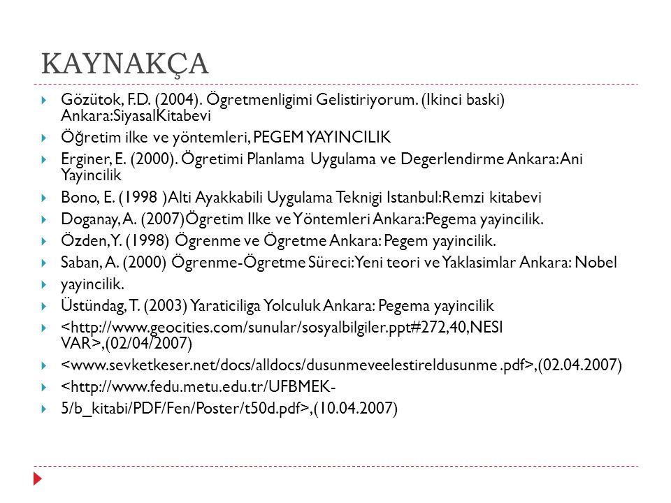 KAYNAKÇA  Gözütok, F.D. (2004). Ögretmenligimi Gelistiriyorum. (Ikinci baski) Ankara:SiyasalKitabevi  Ö ğ retim ilke ve yöntemleri, PEGEM YAYINCILIK
