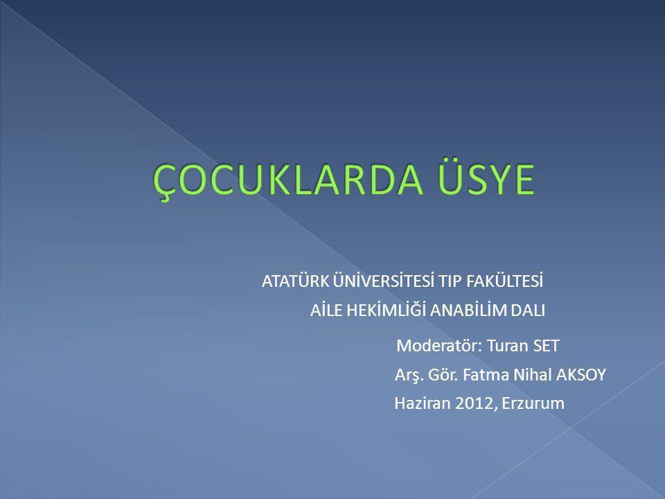 ATATÜRK ÜNİVERSİTESİ TIP FAKÜLTESİ AİLE HEKİMLİĞİ ANABİLİM DALI Moderatör: Turan SET Arş. Gör. Fatma Nihal AKSOY Haziran 2012, Erzurum