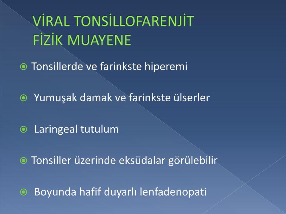  Tonsillerde ve farinkste hiperemi  Yumuşak damak ve farinkste ülserler  Laringeal tutulum  Tonsiller üzerinde eksüdalar görülebilir  Boyunda haf