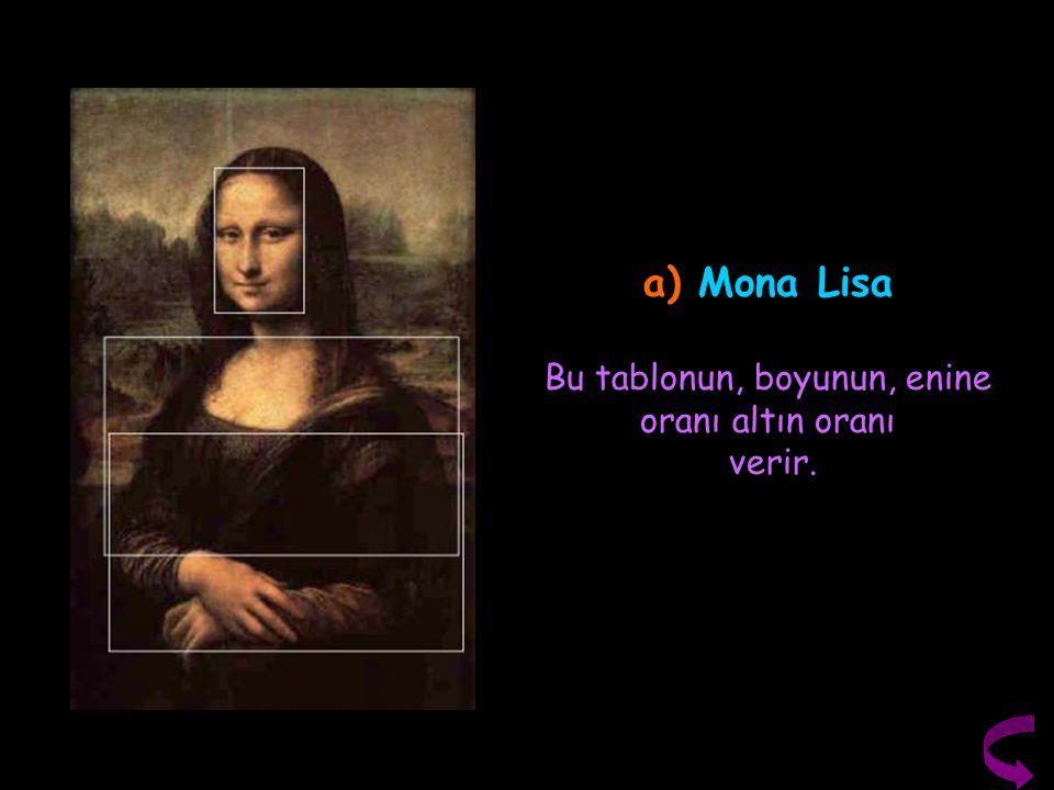a) Mona Lisa Bu tablonun, boyunun, enine oranı altın oranı verir.