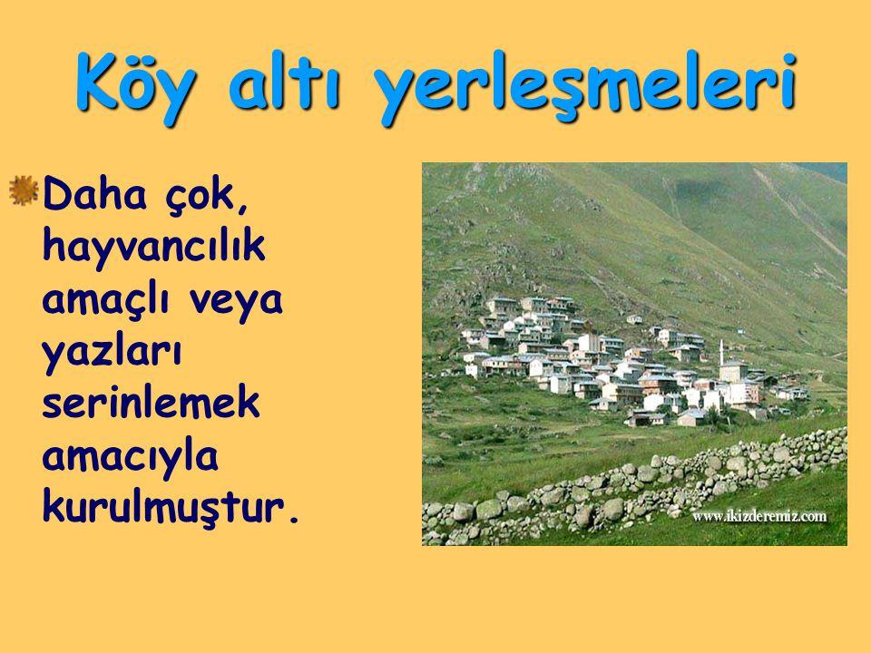 Köy altı yerleşmeleri Daha çok, hayvancılık amaçlı veya yazları serinlemek amacıyla kurulmuştur.