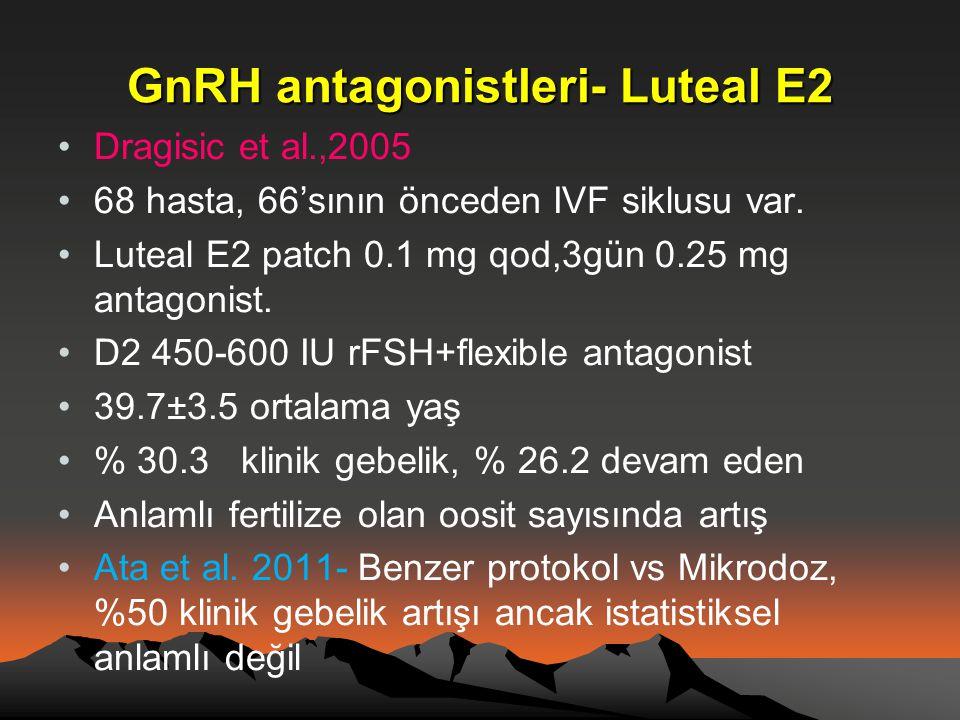 GnRH antagonistleri- Luteal E2 •Dragisic et al.,2005 •68 hasta, 66'sının önceden IVF siklusu var. •Luteal E2 patch 0.1 mg qod,3gün 0.25 mg antagonist.