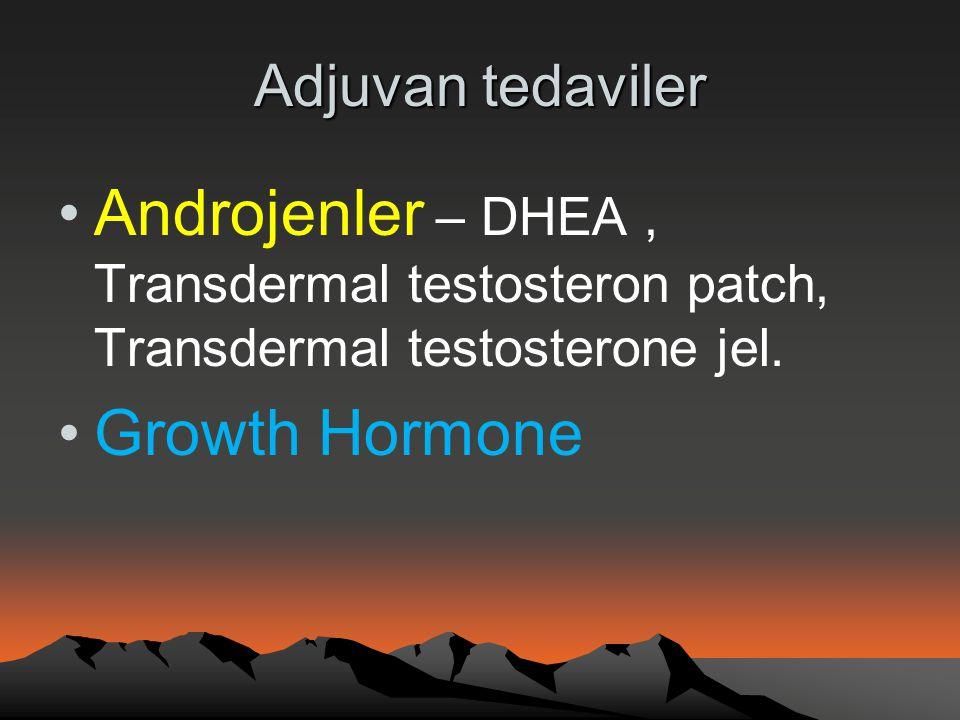 Adjuvan tedaviler •Androjenler – DHEA, Transdermal testosteron patch, Transdermal testosterone jel. •Growth Hormone