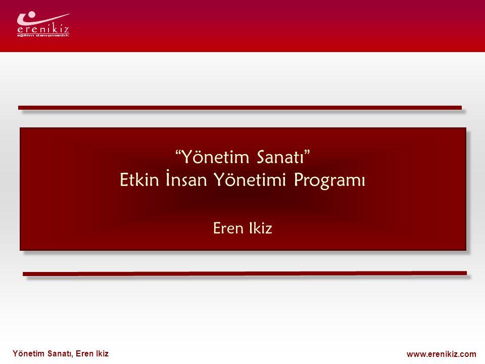 """www.erenikiz.com Yönetim Sanatı, Eren Ikiz """" Yönetim Sanatı """" Etkin İnsan Yönetimi Programı Eren Ikiz"""