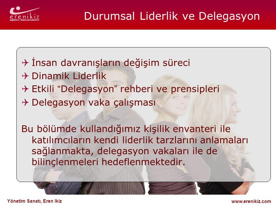 """www.erenikiz.com Yönetim Sanatı, Eren Ikiz Durumsal Liderlik ve Delegasyon  İnsan davranışların değişim süreci  Dinamik Liderlik  Etkili """" Delegasy"""