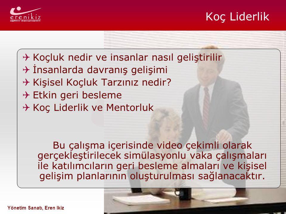 www.erenikiz.com Yönetim Sanatı, Eren Ikiz Koç Liderlik  Koçluk nedir ve insanlar nasıl geliştirilir  İnsanlarda davranış gelişimi  Kişisel Koçluk