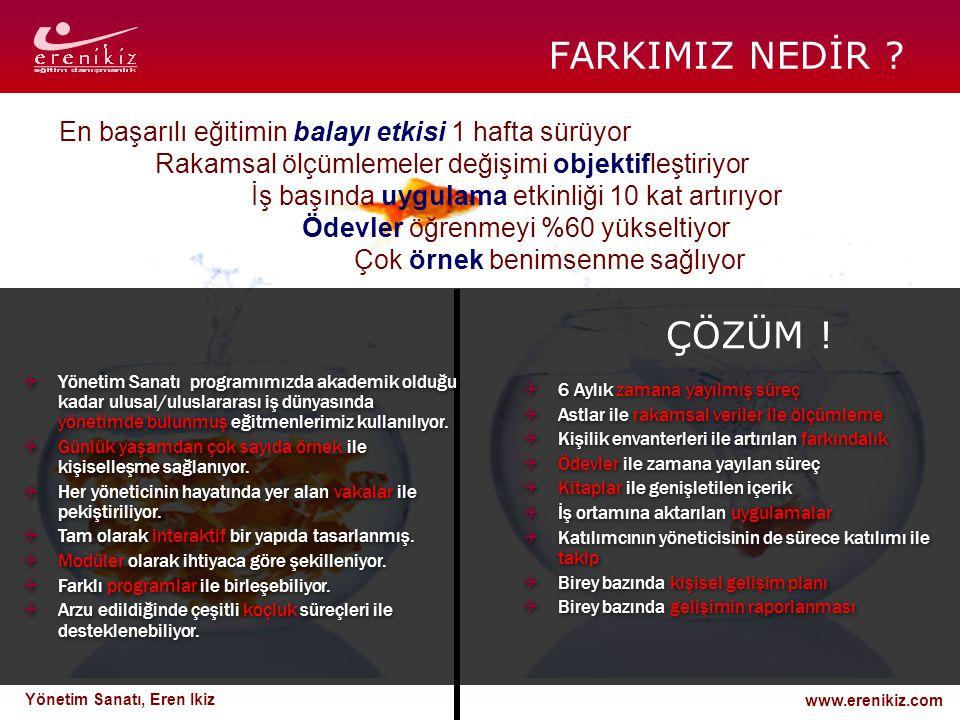 www.erenikiz.com Yönetim Sanatı, Eren Ikiz FARKIMIZ NEDİR ?  Yönetim Sanatı programımızda akademik olduğu kadar ulusal/uluslararası iş dünyasında yön