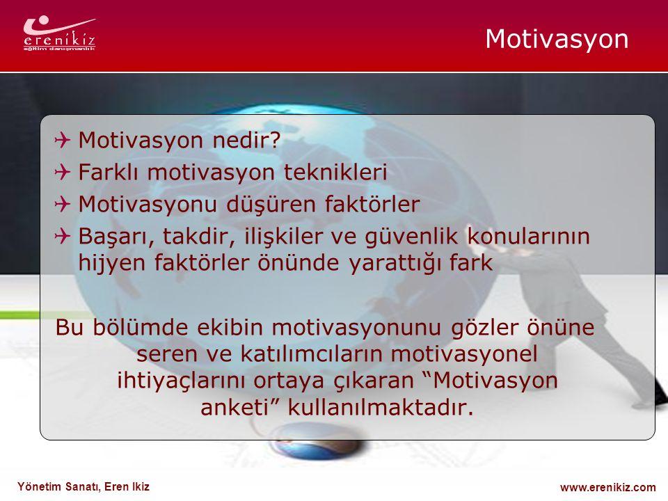 www.erenikiz.com Yönetim Sanatı, Eren Ikiz Motivasyon  Motivasyon nedir?  Farklı motivasyon teknikleri  Motivasyonu düşüren faktörler  Başarı, tak
