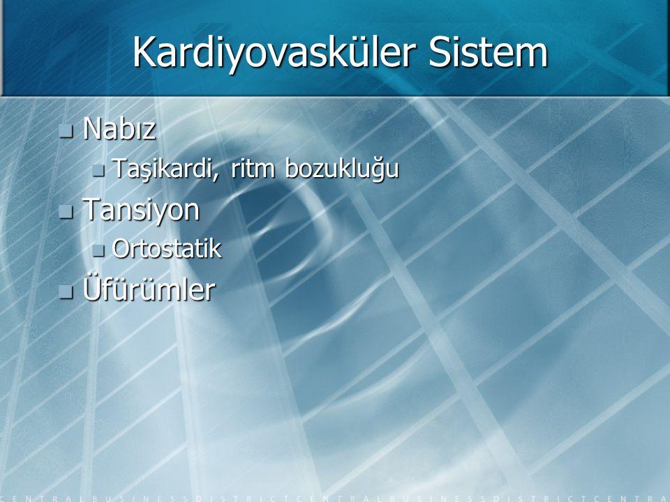 Kardiyovasküler Sistem  Nabız  Taşikardi, ritm bozukluğu  Tansiyon  Ortostatik  Üfürümler